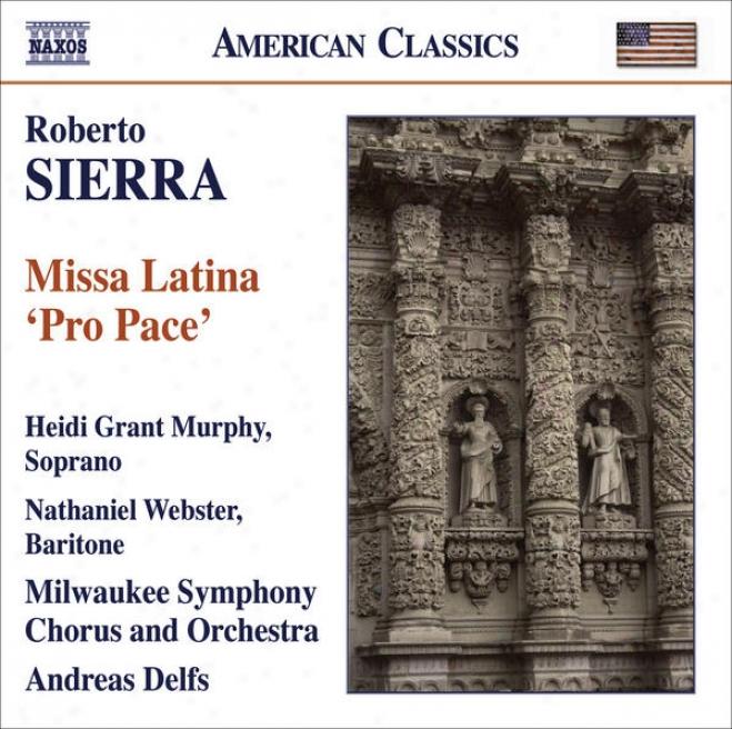 """sierra, R.: Missa Latina, """"pro Pace"""" (murphy, Webster, Milwaukee Symphony, Delfs)"""