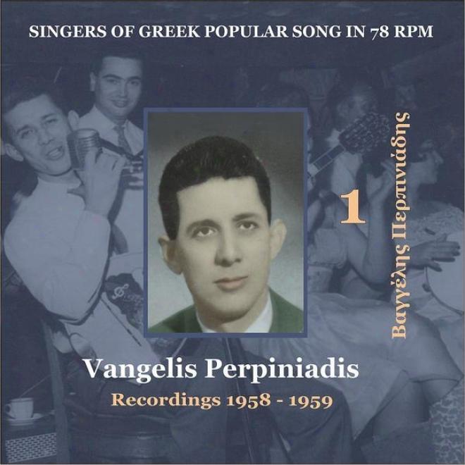 Singers Of Of Greece Popular Song In 78 Rpm - Vangelis Perpiniadis, Volume 1 / Recordings 1955 - 1958