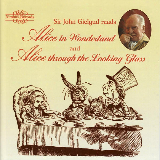 Sir John Gielgud Reads 'alice In Wonderland' And 'alice Through The Looking Glass