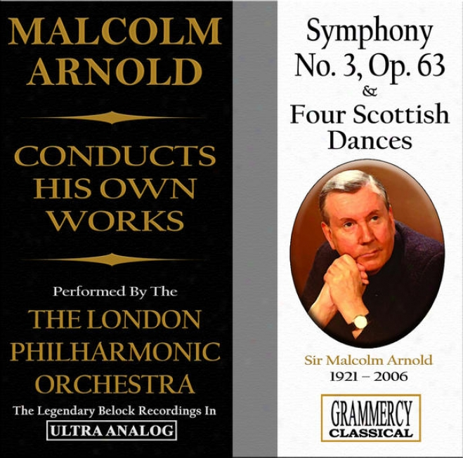 Sir Malcpln Arnold Conducts His Own Works: Symphony No. 3 & Foir Scottish Dances