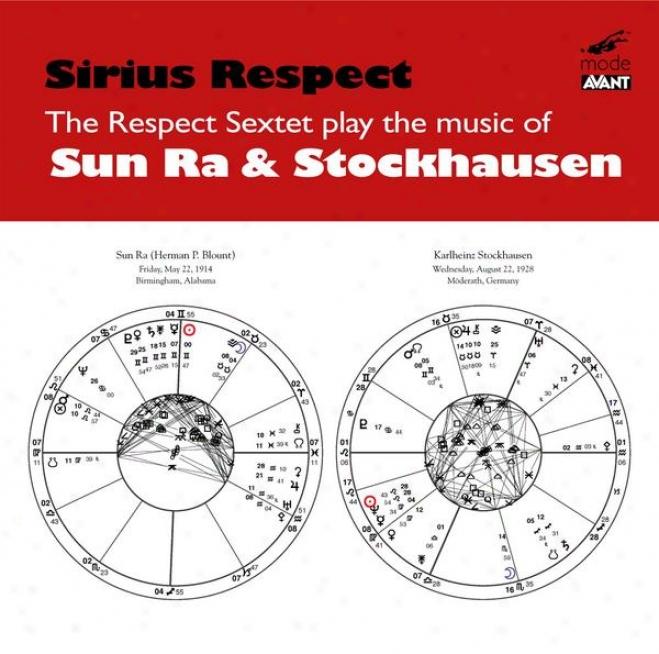 Sirius Respect: The Regard Sextet Plays The Music Of Sun Ra And Karlheinz Stockhausen