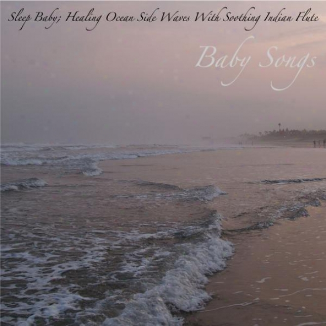 Sleep Baby; Healing Ocean Side Waves With Soothing Indian Flute: Music For Deep Slwep, Yoga Meditation And Relaxa5ion