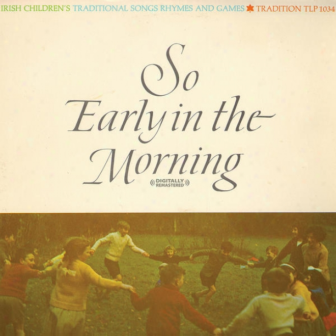 So Early In The Morning - Irish Childrens Songq, Rhymes And Games (digitally Remastered)