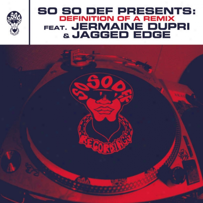 So So Def Presents: Definition Of A Remix Act. Jermaine Dupri And Jagged Edge (this Is The Remix) (clean Version)