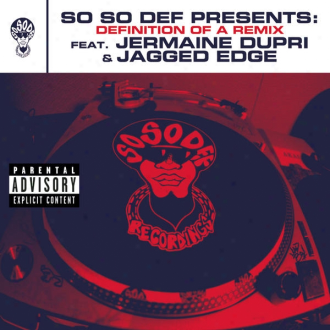 So So Def Presentx: Definition Of A Remix Feat. Jermaine Dupri And Jagged Edge (this Is The Remix) (explicitt Version)
