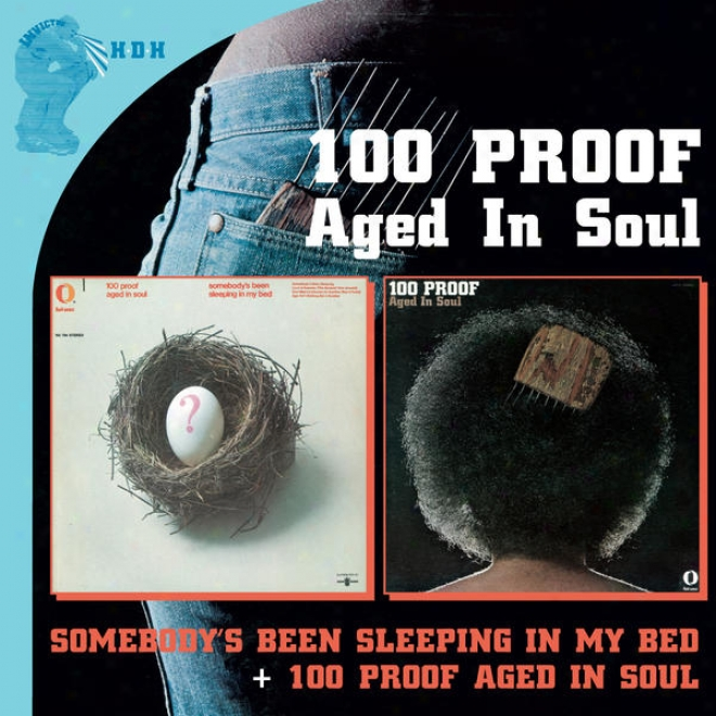 Somebody�s Been Sleeping In My Bed�plus + 100 Proof Aged In Soul�plus