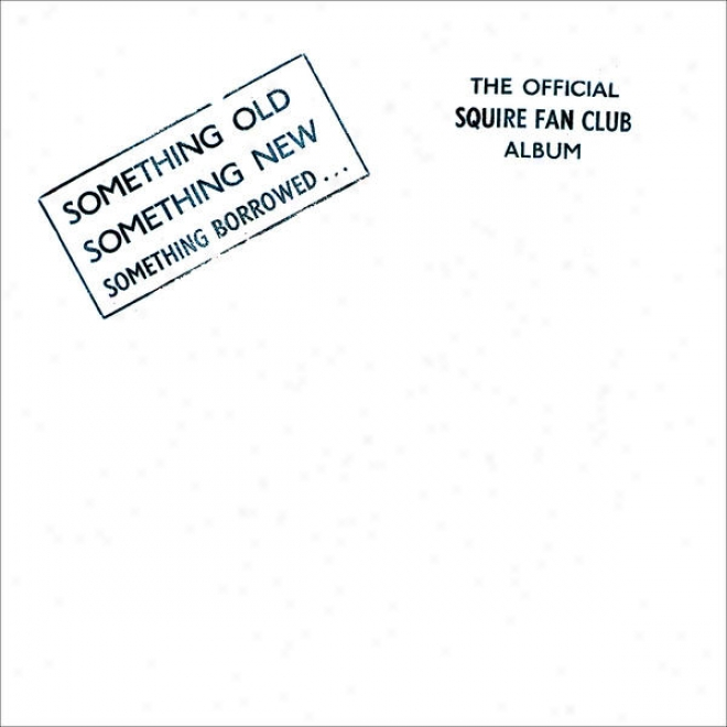 Something Old, Something New, Something Borrowed�the Official Squire Fan Club Album