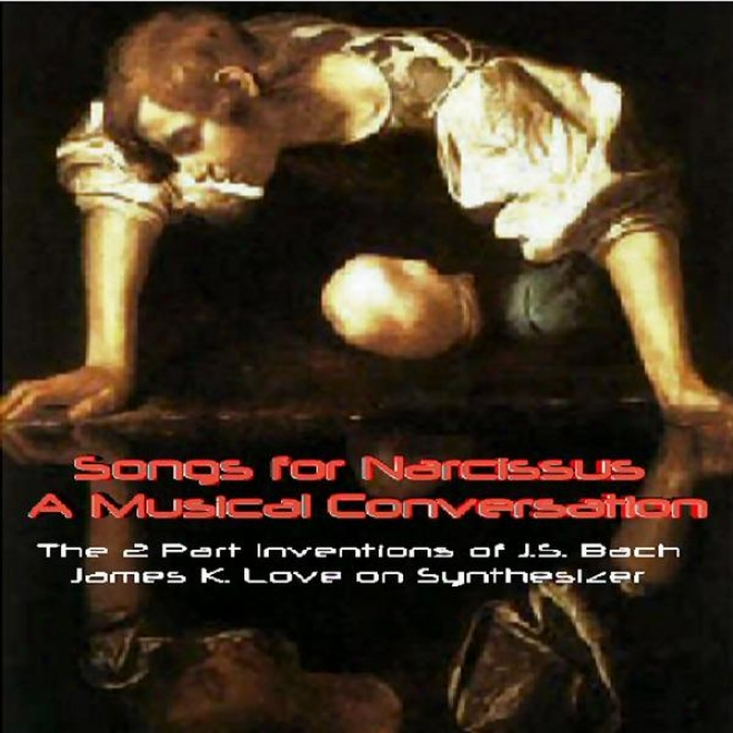 Songs For Narcissus - A Musical Conversation The 2 Part Inventions Of J.s. Bach