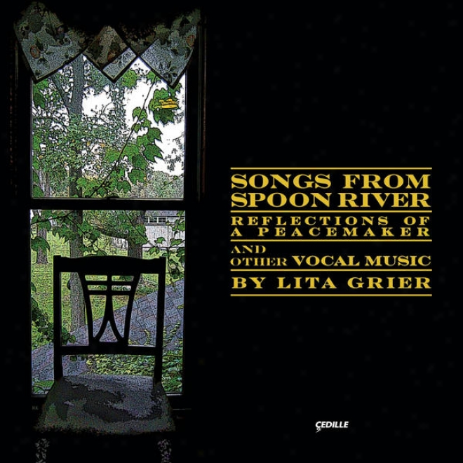 Songs From Spoon River, Reflections Of A Peacemaker, And Other Vocal Music By Lita Grier