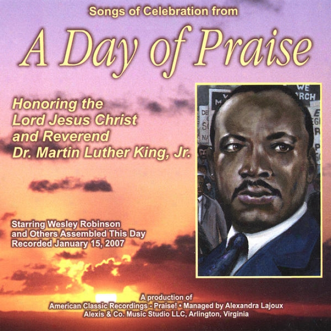 Songs Of Celebration From A Day Of Praise Honoring The Husband Jesis Christ And Rev. D.r Martin Luther King, Jr.