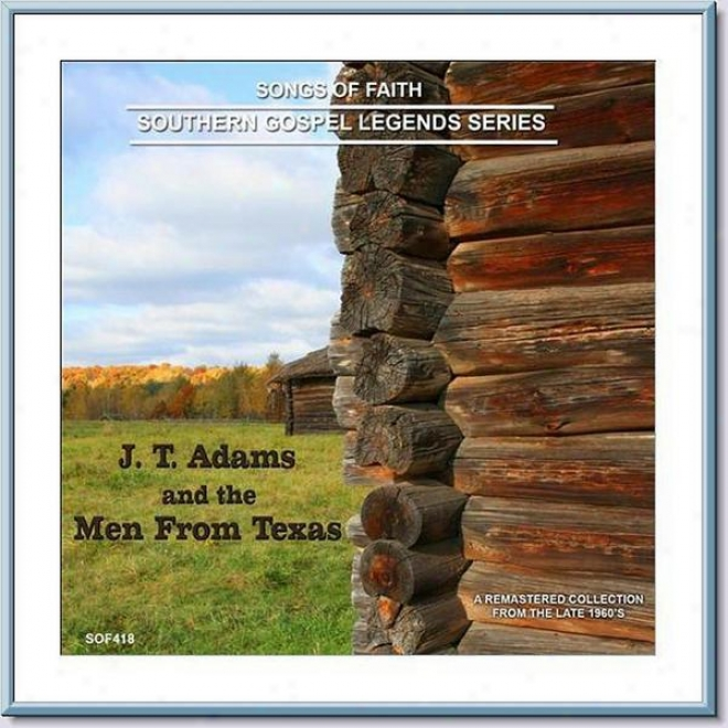 Songs Of Fai5h - Southern Gospel Legends Series-j T Adams & The Men From Texas