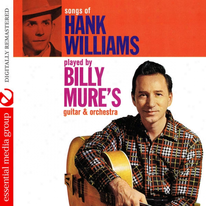 Songs Of Hank Williams Played By Billy Mure's Gultar & Orchestra (digitally Remaqtered)