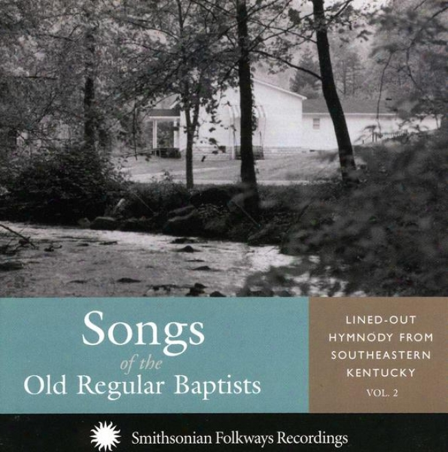 Songs Of The Going to decay Regular Baptists, Vol. 2: Lined-out Hymnody Fro mSoutheastern Kentucky