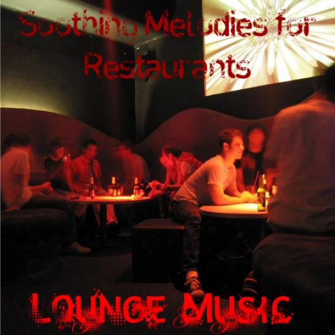 Soothing Melodies For Restaurants: Music For Lounges, Offices, And Businesses