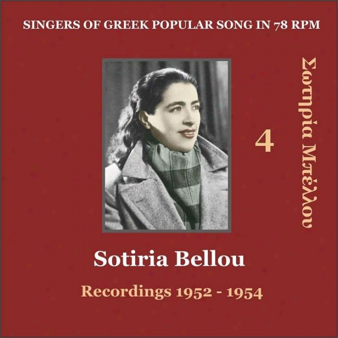 Sotiria Bellou Vol. 4 / Singers Of Greek Popular Song In 78 Rpm / Recordings 1952 - 1954