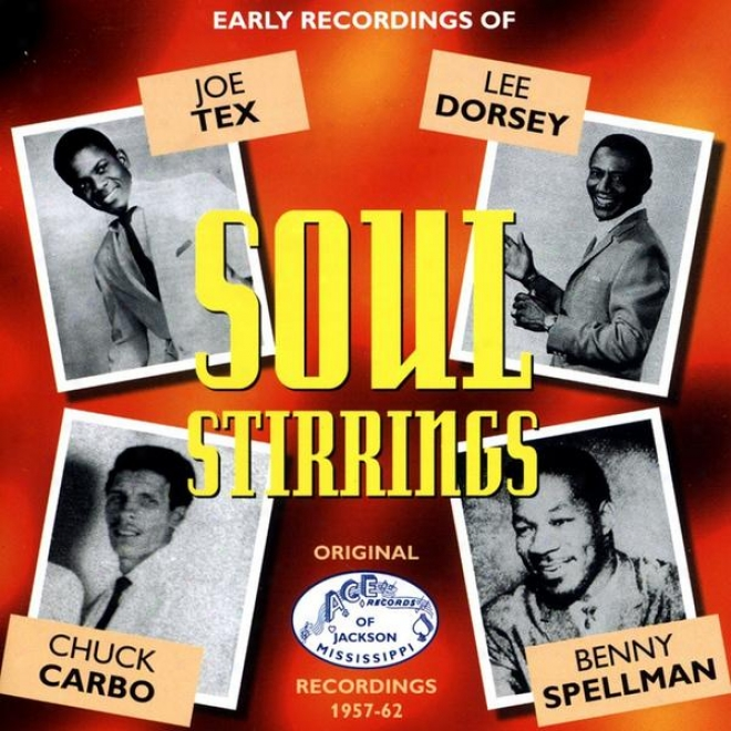 Soul Stirrings - Early Recordings Of Joe Tex, Lee Dorsey, Benny Spellman And Chuck Carbo