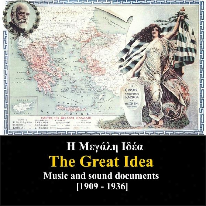 Sound Documents Of Greek History / The Great Idea / Music And Sound Documents Recordings 1909 - 1936