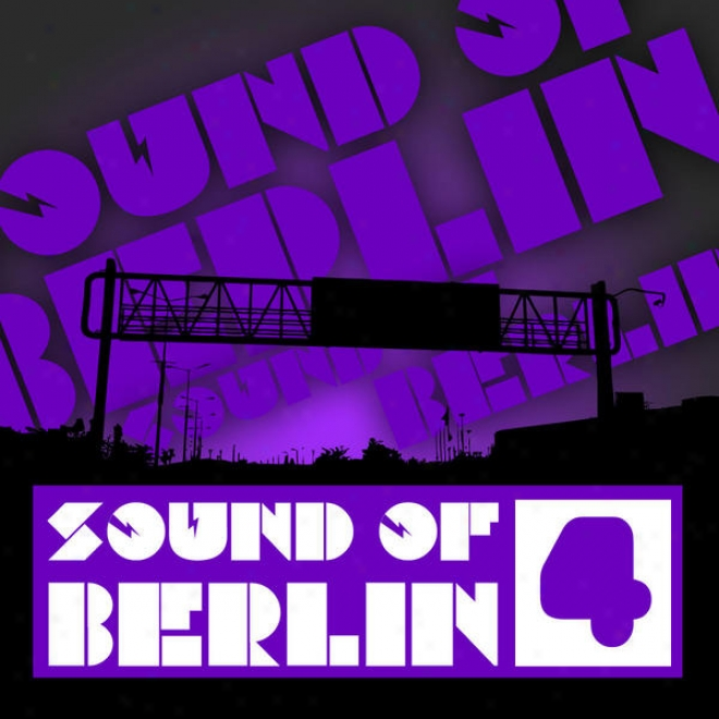 Sound Of Berlin 4 - The Finest Club Sounds Choice Of House, Electro, Minimal And Techno