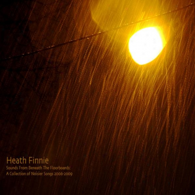 Sounds From Beneath The Floorboards: A Collection Of Noisier Songs 2006-2009