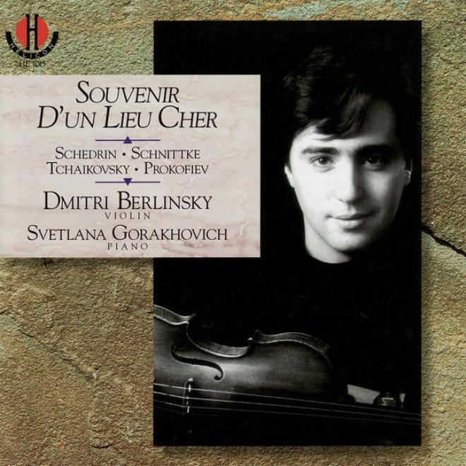 Souvenir D'un Lieu Cher - Berlinksy & Gorakhovich Perform Schedrin, Schnittke, Tchaikovsky & Prokofiev