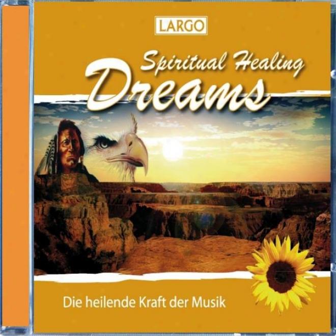 Spiritual Healing Dreams - Entspannungsmusii, Chillout, Mefitation (gema-frei)