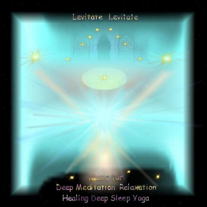 "Spiritual Healing With The Splendor Of Meditation And Inner Yoga �"" Levitate Levitate Single"