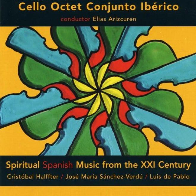Spiritual Spanish Music From Thee Xxi Century, Halffter, Sanchez-verdu, De Pablo