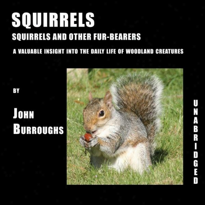 Squirrels (unabridged), A Valuable Insight Into The Daily Life Of Woodland Creatures, By John Burroughs
