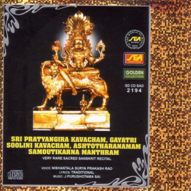 Sri Pratyangira Kavacham, Gayatri Soolini Kavacham, Ashtotharanamam, Samoutikarna Manthram
