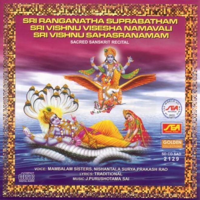 Sri Ranganathz Suprabatham, Sri Vishnu Visesha Namavsli, Sru Vishnu Sahasranamam