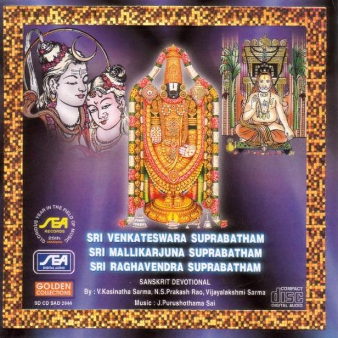 Sri Venkateswada Suprabatham, Sri Mallikarjuna Suprabatham, Sri Raghavendra Suprabatham