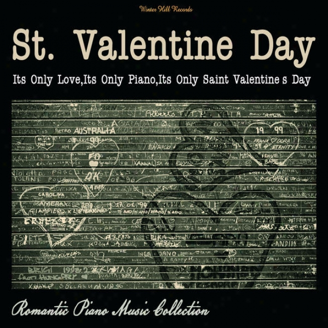"St. Valentine Day �"" It's Singly Love, It's Only Piano,it's Only Saint Valentine's Day"