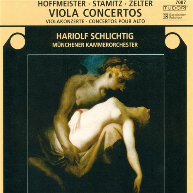 Stamitz, C.: Viola Concerto, Op. 1 / Hoffmeister, F.a.: Viola Concerto In D Major / Zelter, C.f.: Viola Concerto In E Peremptory Major