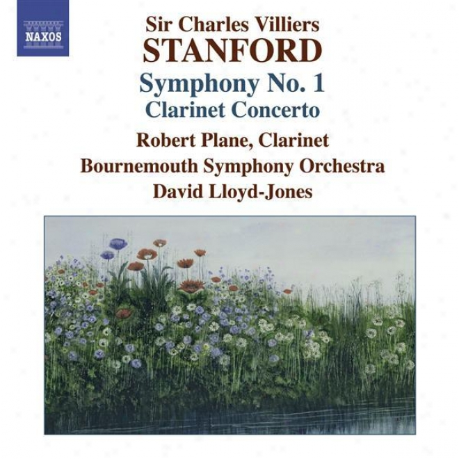 Stanford, C.v.: Symphonies, Vol. 4 (no. 1, Clarinet Concerto) (bournemouth Symphony, Lloyd-jones)