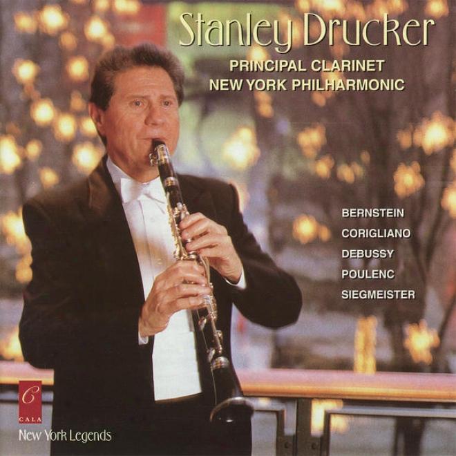 Stanley Drucker Plays Bernstein, Debussy, Siegmeister, Corigliano And Poulenc