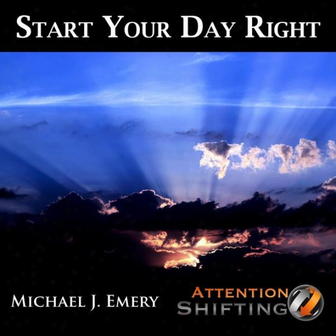 Satrt Your Day Right - Guided Meditation And Nlp Mp3 To Prepare For The Day