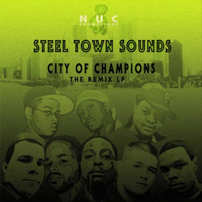 Steel Town Sounds And N.u.c. Promotions Presents City Of Champions: The Remix Lp