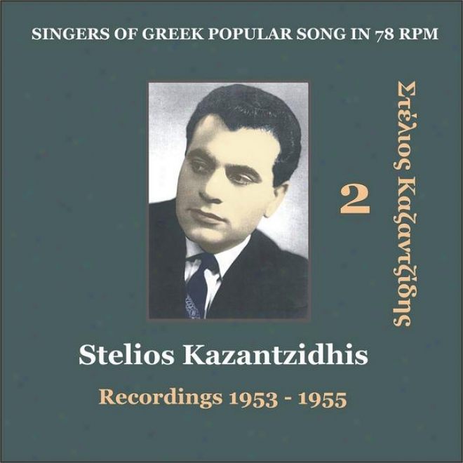 Stelios Kazantzidhis Vol. 2 / Singers Of Greek Popular Song In 78 Rpm / Recordings 1953 - 1955