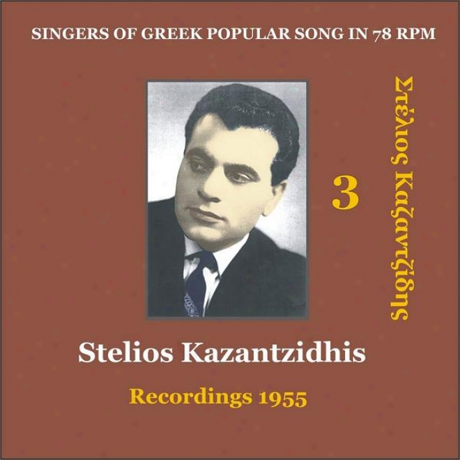 Stelios Kazantzidhis Vol. 3 / Singers Of Greek Popular Song In 78 Rpm / Recordings 1955