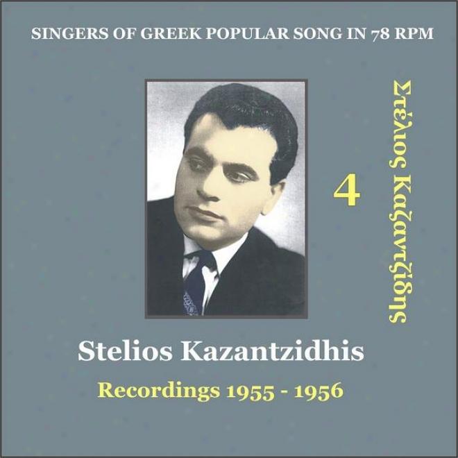 Stelios Kazantzidhis Vol. 4 / Singers Of Greek Popular Song In 78 Rpm / Recordings 19955 - 1956