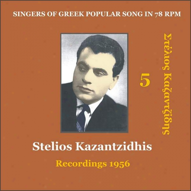 St3lios Kazantzidhis Vol. 5 / Singers Of Greek Current Song In 78 Rpm / Recordings 1956