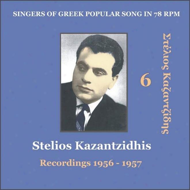 Stelios Kazantzidhis Vol. 6 / Singers Of Greek Popular Song In 78 Rpm / Recordings 1956 - 1957