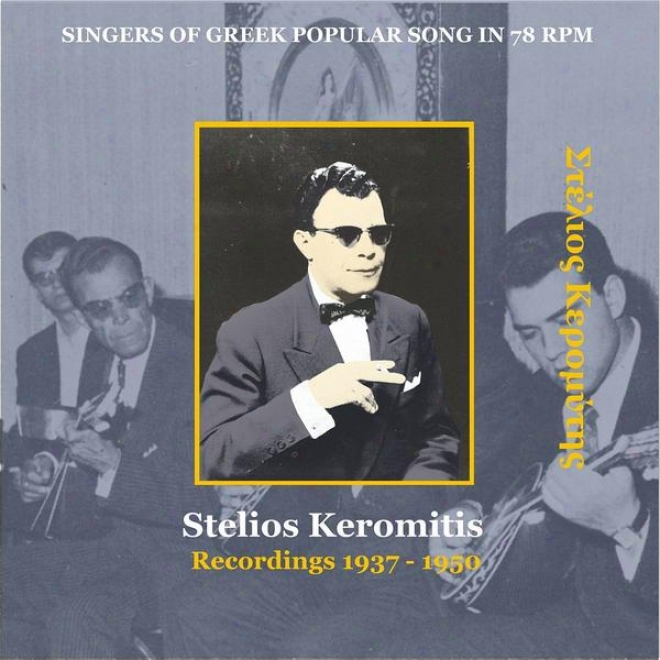 Stelios Keromitis [keromytis]  / Singers Of Greek Popular Song In 78 Rpm / Recordings 1937 - 1950