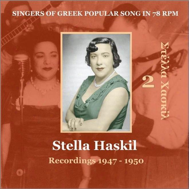 Stella Haskil Vol. 2 / Singers Of Greek Popular Song In 78 Rpm /  Recoedings 1947 - 1950