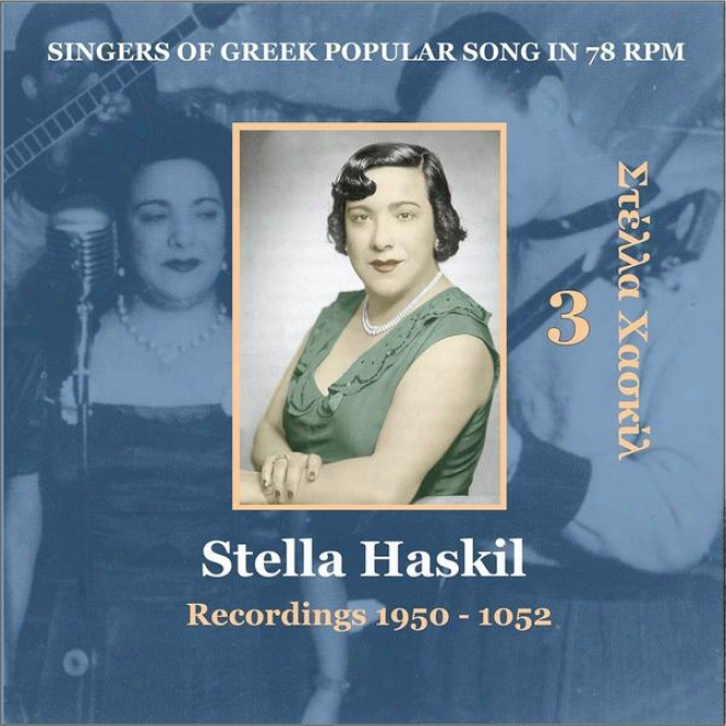 Stella Haskil Vol. 3 / Singers Of Greek Popular Lay In 78 Rpm / Recordings 1950 - 1952