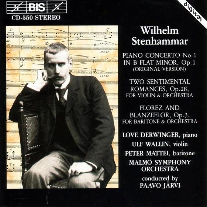 Stenhammar: Piano Concerto No. 1 / Two Sentimental Romances, Op. 28 / Florez Och Blanzeflor, Op. 3