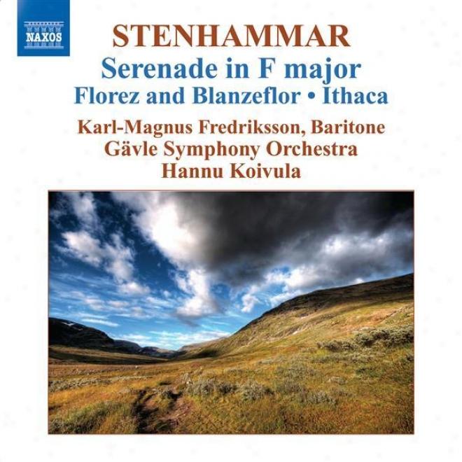 Stenhammar, W.: Serenade (excerpts) / Florez Och Blanzeflo5 / Ithaka / Prelude And Bouree (fredriksson, Gavle Symphony, Koivula)