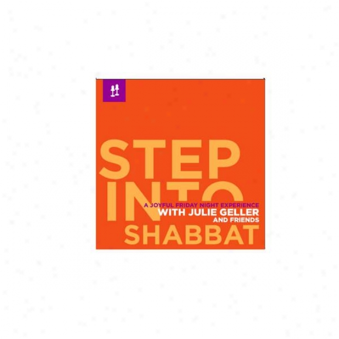 Step Into Shabbat: A Jo6ful Friday Night Experience With Julie Geller And Friends