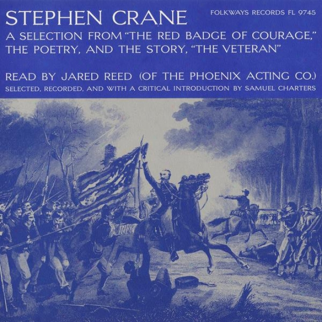"""stepphen Crane: A Selection From """"the Red Badge Of Courage"""", The Poetry, And The Story - """"the Veteran"""""