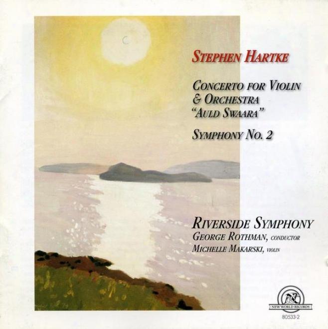"""""""stephen Hartke: Concerto For Violin & Orchestra """"""""auld Swaara""""""""/symphony No. 2"""""""